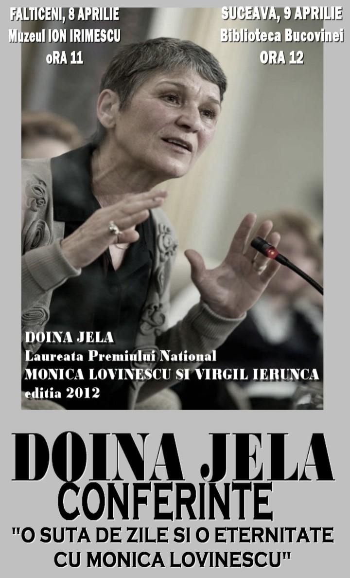 """Doina Jela - Conferinţe """"O sută de zile şi o eternitate cu Monica Lovinescu"""", 8 aprilie 11 h Fălticeni, Muzeul Ion Irimescu, 9 aprilie, 12 h, Suceava, Biblioteca Bucovinei"""